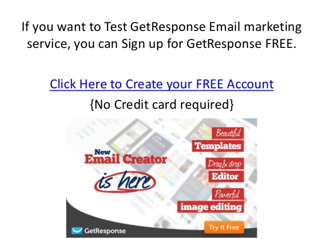 If you want to Test GetResponse Email marketing service, you can Sign up for GetResponse FREE. Click Here to Create your F...