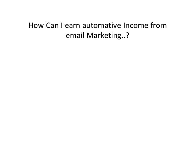 How Can I earn automative Income from email Marketing..?