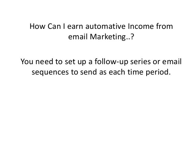 How Can I earn automative Income from email Marketing..? You need to set up a follow-up series or email sequences to send ...