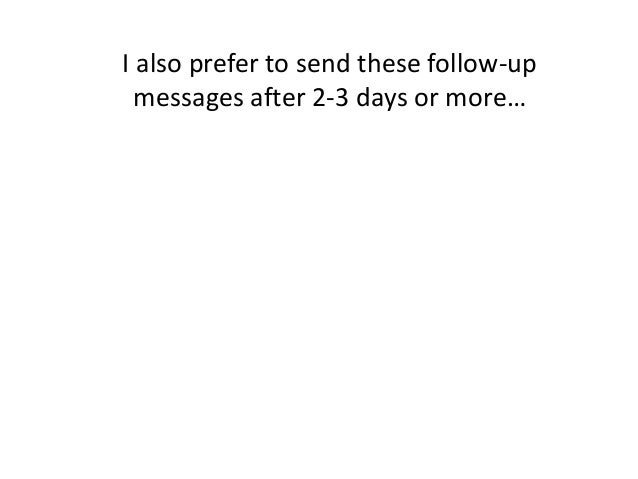 I also prefer to send these follow-up messages after 2-3 days or more…