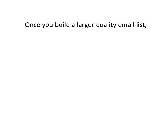 Once you build a larger quality email list,