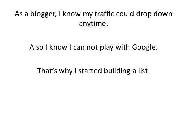 As a blogger, I know my traffic could drop down anytime. Also I know I can not play with Google. That's why I started buil...
