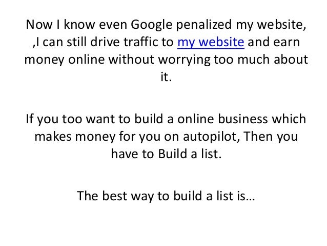 Now I know even Google penalized my website, ,I can still drive traffic to my website and earn money online without worryi...