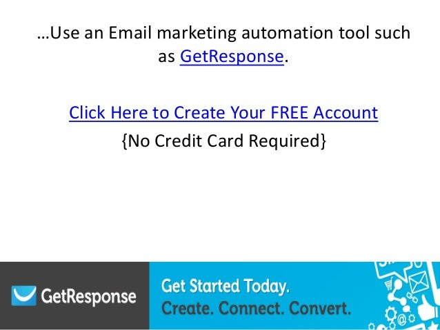 …Use an Email marketing automation tool such as GetResponse. Click Here to Create Your FREE Account {No Credit Card Requir...