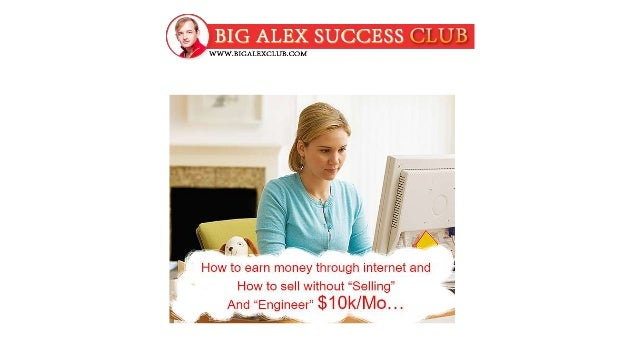 "How to earn money through internet more effective without any hesitation and fail How to sell without ""Selling"" And ""Engin..."