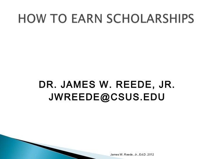 DR. JAMES W. REEDE, JR. JWREEDE@CSUS.EDU            James W. Reede, Jr., Ed.D. 2012
