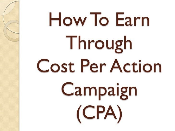 How To Earn   ThroughCost Per Action  Campaign    (CPA)