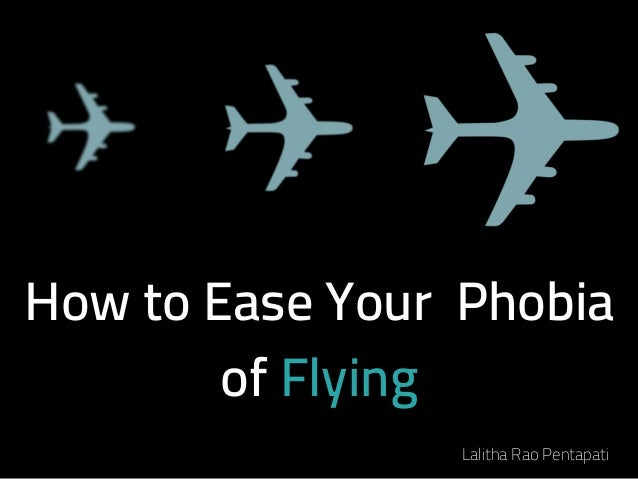 How to Ease Your Phobia of Flying Lalitha Rao Pentapati