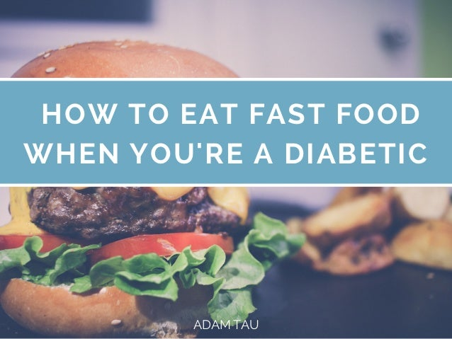 WHEN YOU'RE A DIABETIC HOW TO EAT FAST FOOD  ADAM TAU