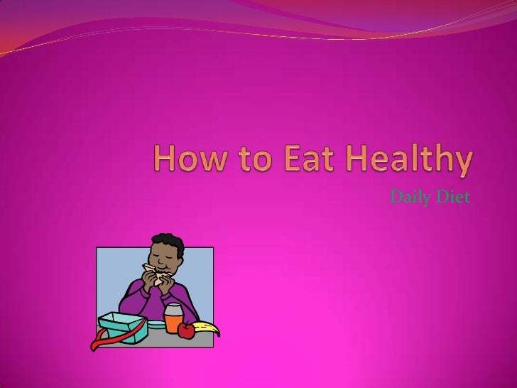 How to Eat Healthy<br />Daily Diet<br />