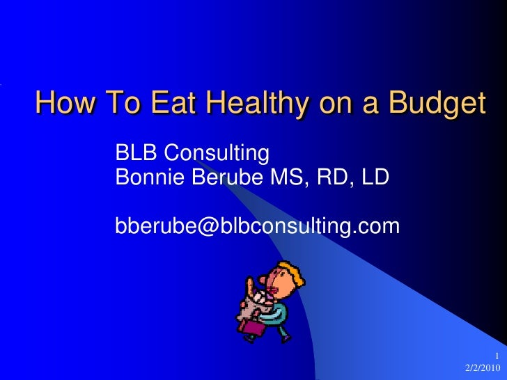 1/11/2010<br />1<br />How To Eat Healthy on a Budget<br />BLB Consulting<br />Bonnie Berube MS, RD, LD<br />bberube@blbcon...