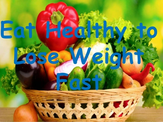 eat heathy and lose weight fast how can i diet