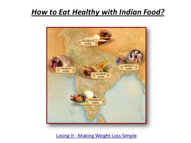 How to Eat Healthy with Indian Food?      Losing It - Making Weight Loss Simple