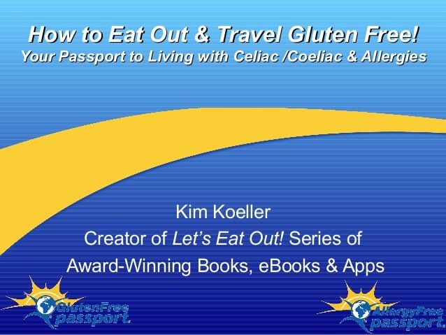 How to Eat Out & Travel Gluten Free!How to Eat Out & Travel Gluten Free! Your Passport to Living with Celiac /Coeliac & Al...
