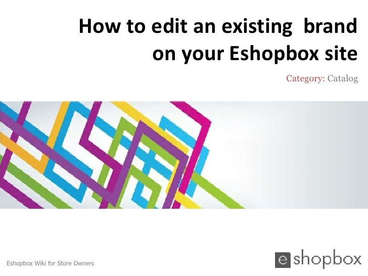 How to edit an existing brand                               on your Eshopbox site                                         ...