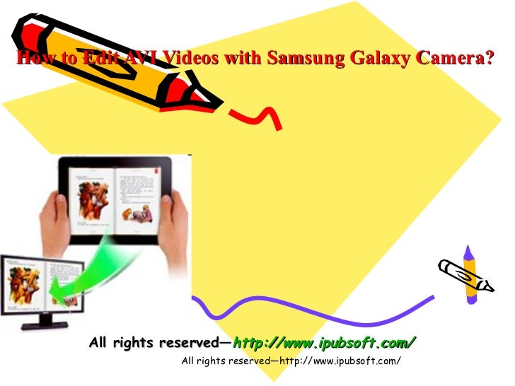 How to Edit AVI Videos with Samsung Galaxy Camera?       All rights reserved—http://www.ipubsoft.com/                   Al...