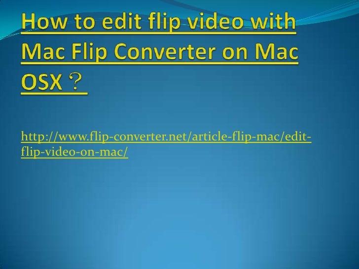 How to edit flip video with Mac Flip Converter on Mac OSX?<br />http://www.flip-converter.net/article-flip-mac/edit-flip-v...