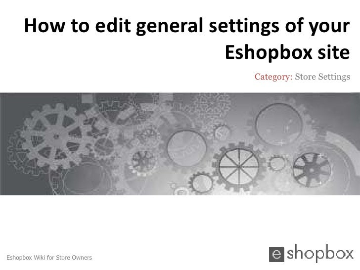 How to edit general settings of your                            Eshopbox site                                 Category: St...