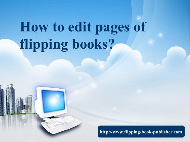 How to edit pages offlipping books?            http://www.flipping-book-publisher.com