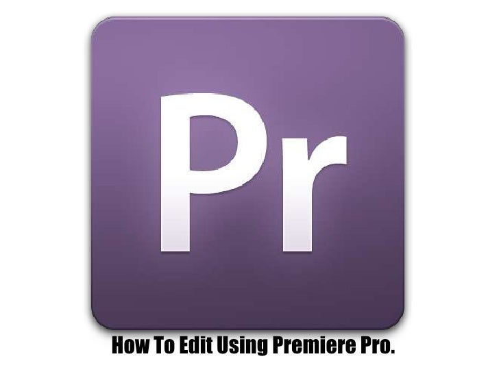 How To Edit Using Premiere Pro.