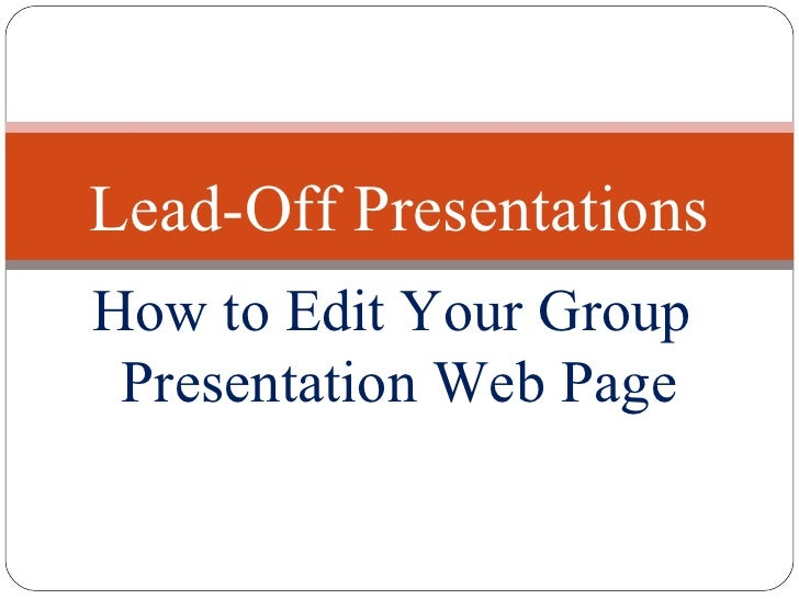 How to Edit Your Group  Presentation Web Page Lead-Off Presentations
