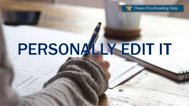 proofreading thesis uk Your thesis will be carefully proofread, and we will correct all errors in the grammar, spelling, punctuation and typography, as well as the referencing in addition, your.