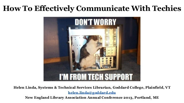 How To Effectively Communicate With Techies Helen Linda, Systems & Technical Services Librarian, Goddard College, Plainfie...