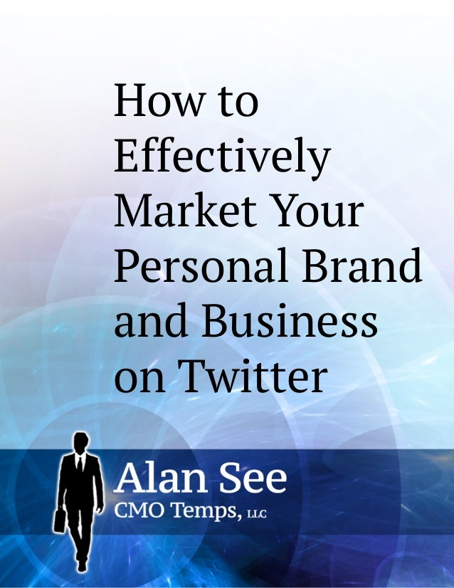 How to Effectively Market Your Personal Brand and Business  on Twitter