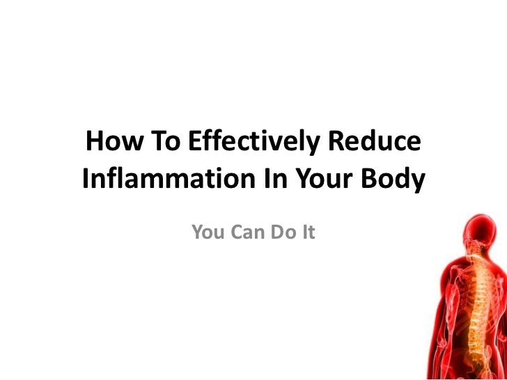 How To Effectively ReduceInflammation In Your Body       You Can Do It