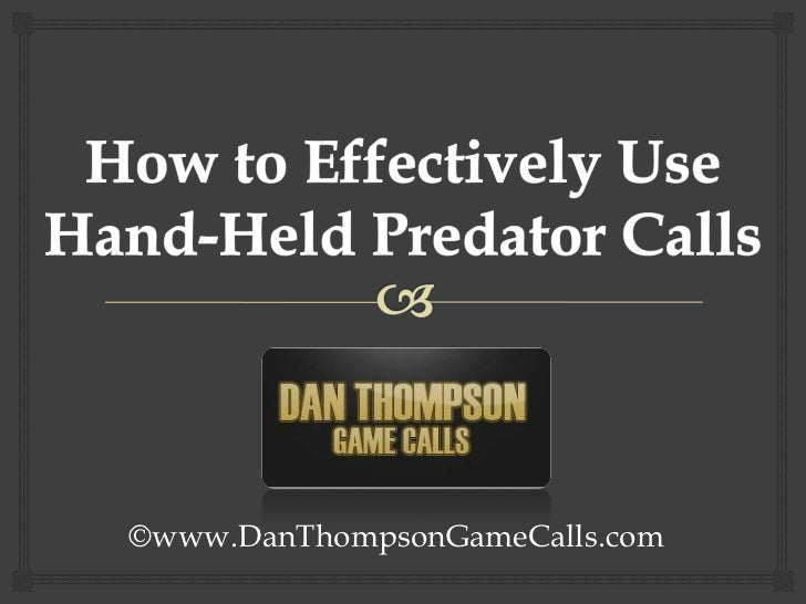 How to Effectively Use Hand-Held Predator Calls<br />©www.DanThompsonGameCalls.com<br />