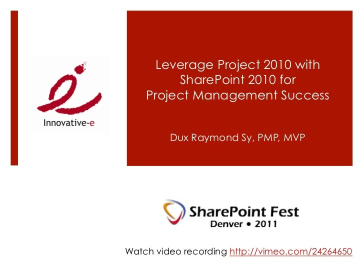 Leverage Project 2010 with         SharePoint 2010 for    Project Management Success         Dux Raymond Sy, PMP, MVPWatch...
