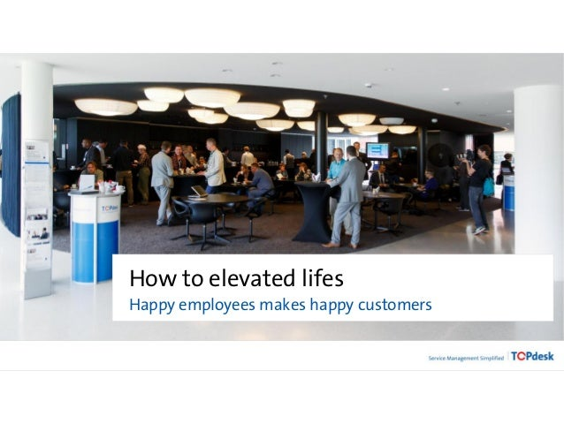How to elevated lifes Happy employees makes happy customers