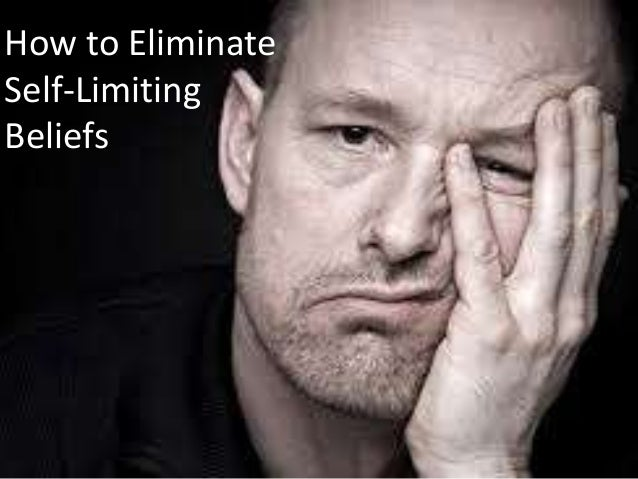 How to Eliminate Self-Limiting Beliefs