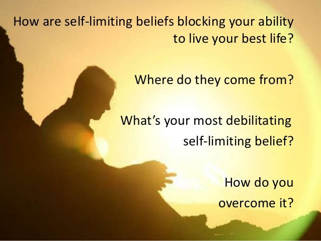Limited Beliefs About Love  >> How To Eliminate Self Limiting Beliefs