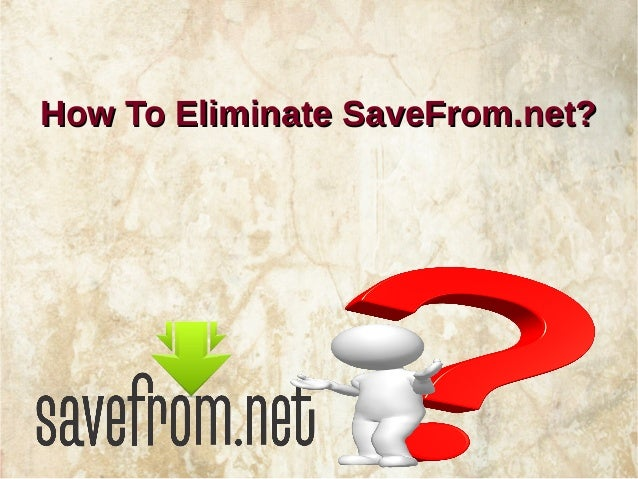 How To Eliminate SaveFrom.net?How To Eliminate SaveFrom.net?