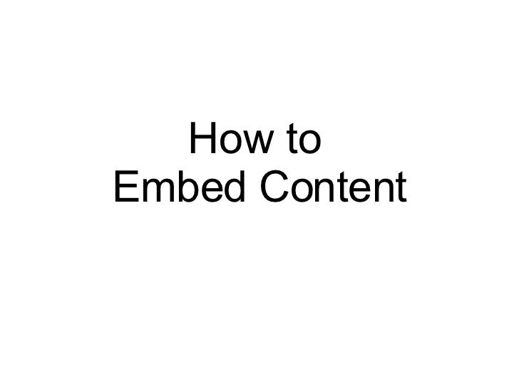How to  Embed Content