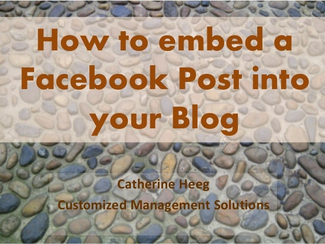 How to embed a Facebook Post into your Blog Catherine Heeg Customized Management Solutions