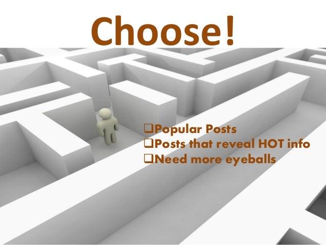 Choose! Popular Posts Posts that reveal HOT info Need more eyeballs
