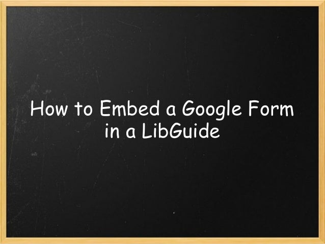 How to Embed a Google Form in a LibGuide