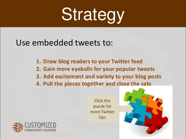Strategy  Use embedded tweets to:  1. Draw blog readers to your Twitter feed  2. Gain more eyeballs for your popular tweet...