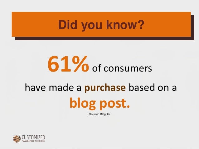 Did you know?  61%of consumers  have made a purchase based on a  blog post.  Source: BlogHer