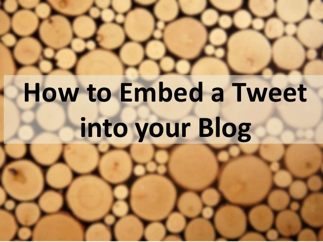 How to Embed a Tweet  into your Blog