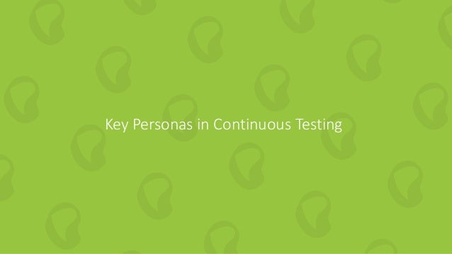 7 | How to Embed Codeless Automation into DevOps perfecto.io Key Personas in Continuous Testing