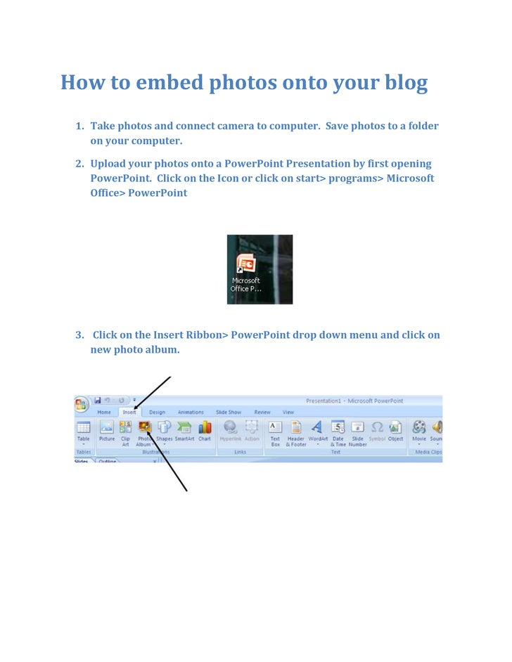 How to embed photos onto your blog<br />Take photos and connect camera to computer.  Save photos to a folder on your compu...