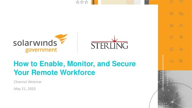 1@solarwinds How to Enable, Monitor, and Secure Your Remote Workforce Channel Webinar May 21, 2020