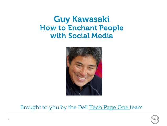 Global APOS Initiatives1Guy KawasakiHow to Enchant Peoplewith Social MediaBrought to you by the Dell Tech Page One team