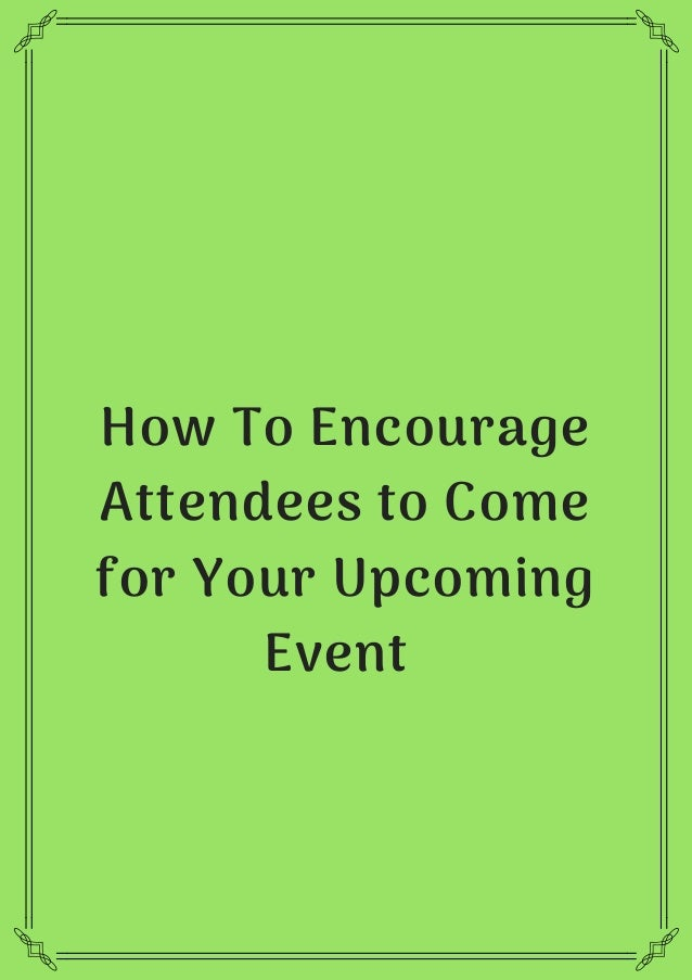 How To Encourage Attendees to Come for Your Upcoming Event�