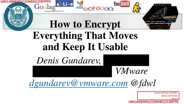 UNCLASSIFIED//COMSEC//CRYPTO UNCLASSIFIED//COMSEC//CRYPTO nsa How to Encrypt Everything That Moves and Keep It Usable Deni...