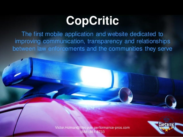 Victor.Holman@lifecycle-performance-pros.com (888) 861-8733 CopCritic The first mobile application and website dedicated t...