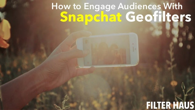 How to Engage Audiences With Snapchat Geofilters